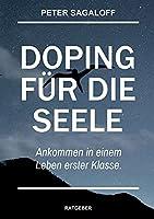Doping fuer die Seele: Ankommen in einem Leben erster Klasse.