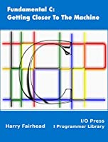 Fundamental C: Getting Closer To The Machine Front Cover