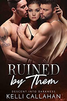Ruined by Them: A Dark MFM Romance (Descent into Darkness Book 4) by [Kelli  Callahan]
