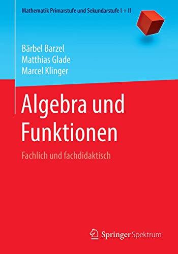 Algebra und Funktionen: Fachlich und fachdidaktisch (Mathematik Primarstufe und Sekundarstufe I + II