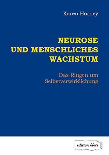 Neurose und menschliches Wachstum: Das Ringen um Selbstverwirklichung (Edition Klotz)