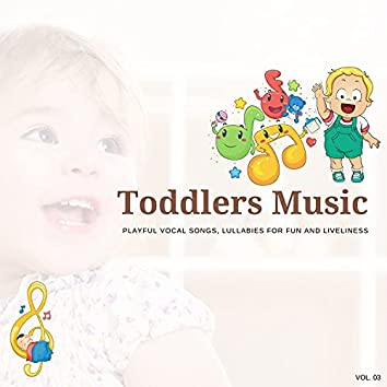 Toddlers Music - Playful Vocal Songs, Lullabies For Fun And Liveliness, Vol. 03