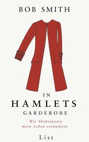 In Hamlets Garderobe: Wie Shakespeare mein Leben veränderte by Bob Smith (2003-08-01)