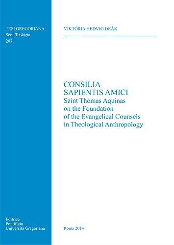 Consilia Sapientis Amici: Saint Thomas Aquinas on the Foundation of the Evangelical Anthropology (Tesi Gregoriana: Teologia, Band 207)