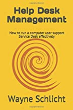 Help Desk Management: How to run a computer user support Service Desk effectively