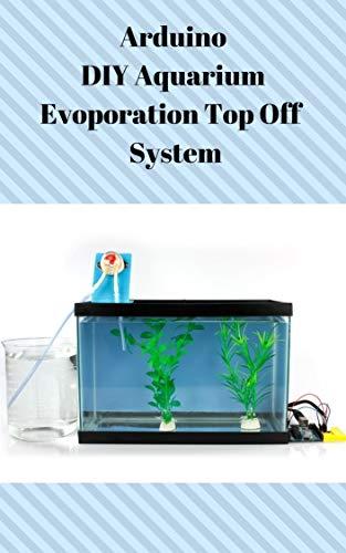 Arduino DIY Aquarium Evoporation Top Off System (English Edition)