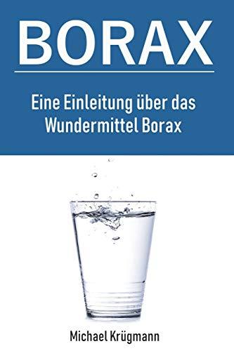 Borax: Eine Einleitung über das Wundermittel Borax