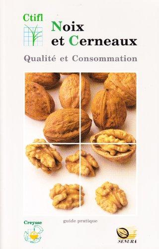 Noix et cerneaux, qualité et consommation: Itinéraire qualité en verger, en post-récolte, en distribution
