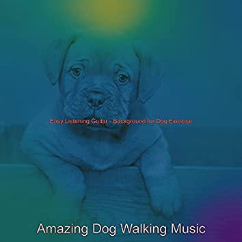 Easy Listening Guitar - Background for Dog Exercise
