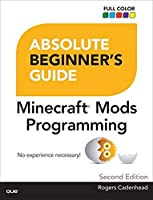 Absolute Beginner's Guide to Minecraft Mods Programming (2nd Edition)