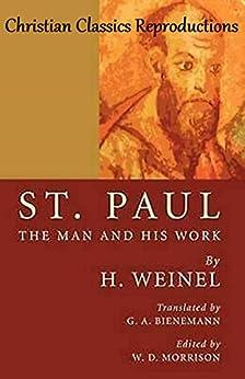 St. Paul, the man and his work by [Heinrich Weinel, William Douglas Morrison, Gustav Adolph Bienemann]