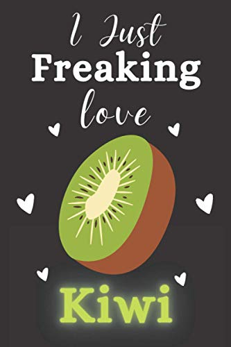I Just Freaking Love Kiwi: Blank Lined Notebook to Write In for Notes Great Gift Idea Funny Cute Gift For Kiwis Lover Halloween Christmas Birthday Gifts 6 x 9 inches ,110 lined pages