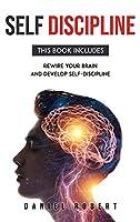 Self Discipline: This Book Includes: Rewire Your Brain and Develop Delf-Discipline