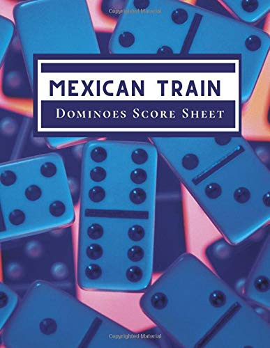 Mexican Train Dominoes Score Sheet: Game Score Record Keeper Book, Scorekeeping Pads, Scoring Sheet, Indoor Games recorder Notebook Gifts for Friends, ... 120 pages. (Dominoes Scorebook, Band 45)