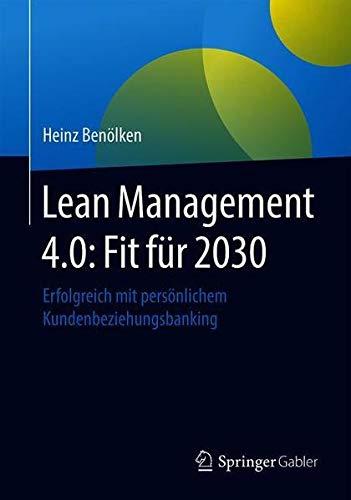 Lean Management 4.0: Fit für 2030: Erfolgreich mit persönlichem Kundenbeziehungsbanking (German Ed