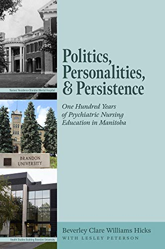 Politics, Personalities, and Persistence: One Hundred Years of Psychiatric Nursing Education in Manitoba (English Edition)