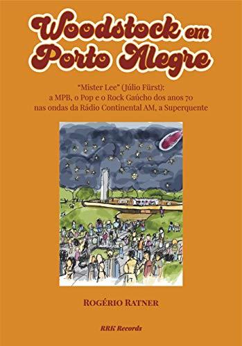 """""""Woodstock em Porto Alegre"""": Mister Lee (Júlio Fürst): a MPB, o Pop e o Rock Gaúchos dos anos 70 nas ondas da Rádio Continental AM, a Superquente (01) por [Rogério Ratner]"""