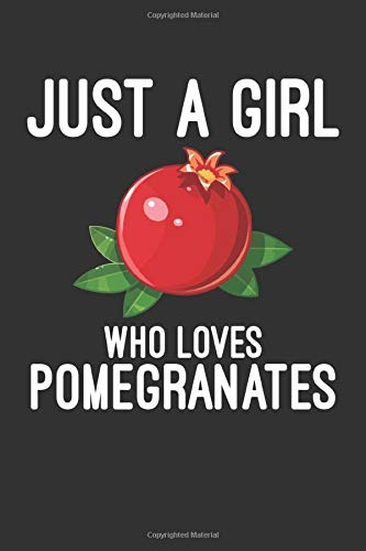 Just a Girl Who Loves pomegranates Journal: pomegranates Journal Notebook,Composition Notebook, pomegranates Fruit Punica granatum gift