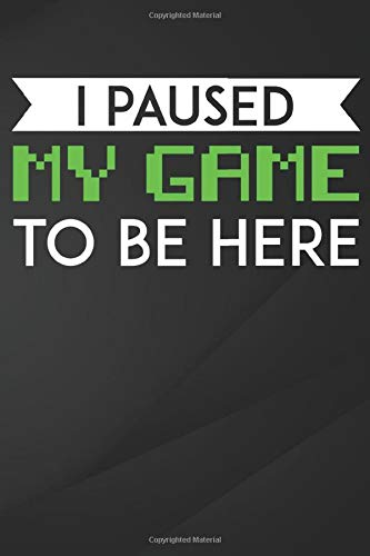 Paused: I  My Game To Be Here Notebook, Journal for Writing, Size 6