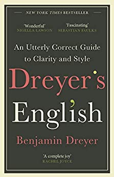Dreyer's English: An Utterly Correct Guide to Clarity and Style: The UK Edition by [Benjamin Dreyer]
