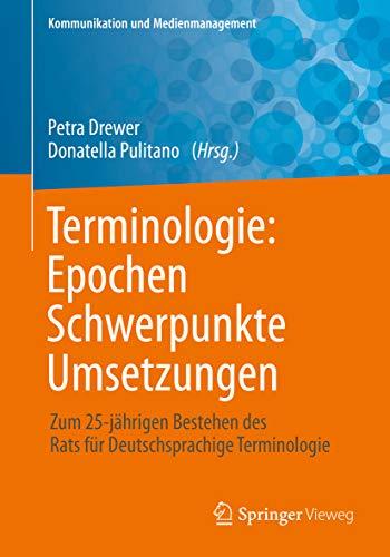 Terminologie : Epochen – Schwerpunkte – Umsetzungen: Zum 25-jährigen Bestehen des Rats für Deutschsprachige Terminologie (Kommunikation und Medienmanagement)