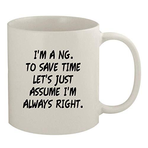 I'm A Ng. To Save Time Let's Just Assume I'm Always Right. - 11oz Coffee Mug, White