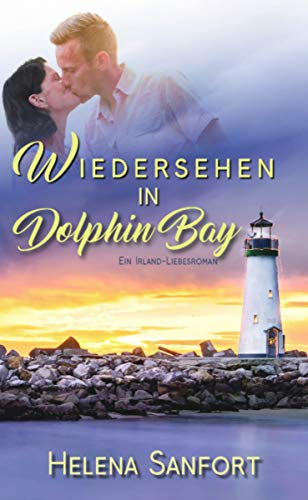 Wiedersehen in Dolphin Bay: Ein Irland-Liebesroman (Dolphin Bay 2)