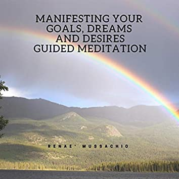 Manifesting Your Goals, Dreams and Desires