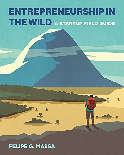 Compare Textbook Prices for Entrepreneurship in the Wild: A Startup Field Guide  ISBN 9780262542579 by Massa, Felipe G.