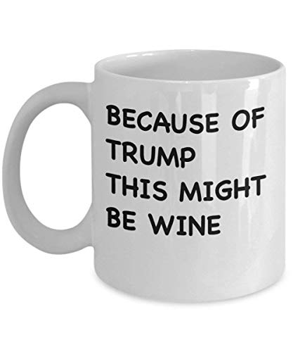NA Because of Trump This Might Be Wine Mug - Funny Trump Coffee Mug Cup (White) - 11oz Donald Trump Mug Cup - Funny Donald Trump Travel Mug - Perfect Anti Trump Mug Gift Merchandise
