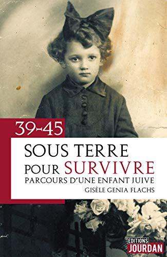 39-45 : Sous terre pour survivre: Parcours d'une enfant juive (French Edition)