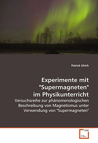 """Experimente mit \""""Supermagneten\"""" im Physikunterricht: Versuchsreihe zur phänomenologischen Beschreibung von Magnetismus unter Verwendung von \""""Supermagneten\"""""""