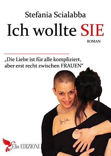 Ich wollte SIE: Die Liebe ist für alle kompliziert, aber vor allem zwischen Frauen.