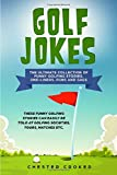 Golf Jokes: The Ultimate Collection Of Funny Golfing Jokes