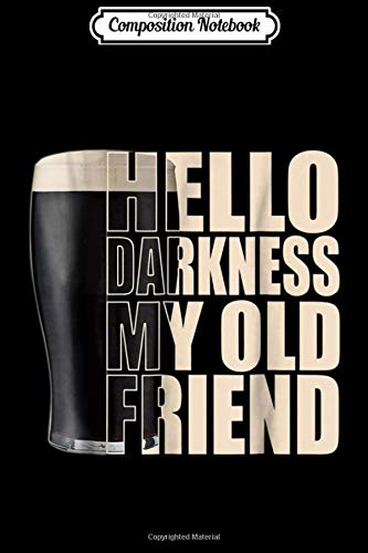 Composition Notebook: Stout Beer Hello Darkness My Old Friend Funny Journal/Notebook Blank Lined Ruled 6x9 100 Pages