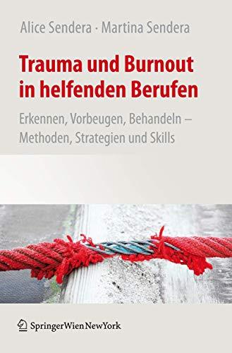 Trauma und Burnout in helfenden Berufen: Erkennen, Vorbeugen, Behandeln - Methoden, Strategien und Skills
