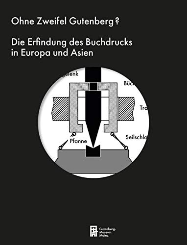 Ohne Zweifel Gutenberg?: Die Erfindung des Buchdrucks in Europa und Asien