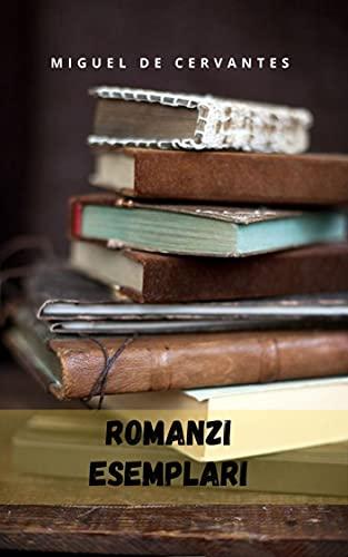 Romanzi esemplari : i primi racconti della letteratura spagnola. (Italian Edition)