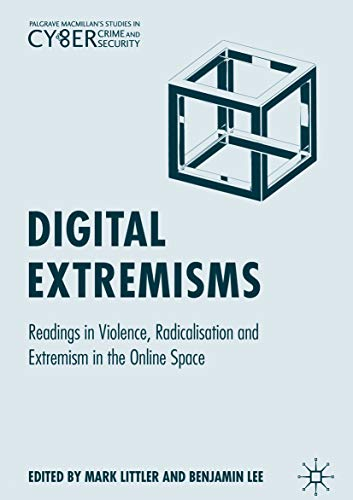 Digital Extremisms: Readings in Violence, Radicalisation and Extremism in the Online Space (Palgrave Studies in Cybercrime and Cybersecurity) (English Edition)