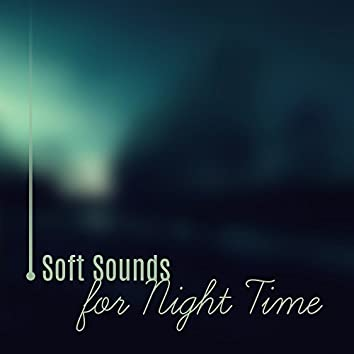 Soft Sounds for Night Time – Relaxing Music, Sounds to Rest, Sleep Well, Sweet Dreams