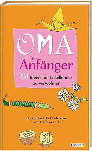 Oma für Anfänger: 61 Ideen, um Enkelkinder zu verwöhnen