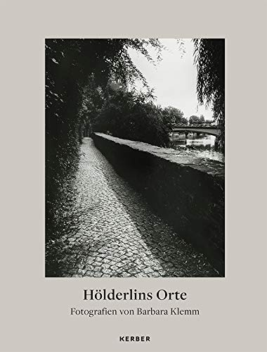 Barbara Klemm: Hölderlins Orte. Fotografien: Wanderausstellung Tübingen 2020