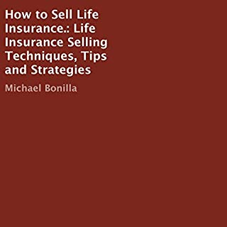 How to Sell Life Insurance.: Life Insurance Selling Techniques, Tips and Strategies audiobook cover art