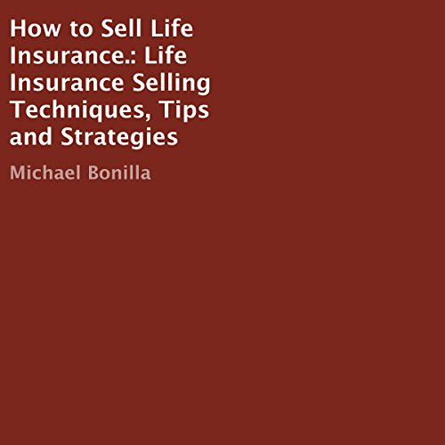 How to Sell Life Insurance.: Life Insurance Selling Techniques, Tips and Strategies cover art