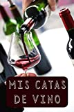 Mis Catas De Vino: Cuaderno Diseñado Con Plantillas Para Que Lleves Un Registro Completo De Todas Tus Catas Y Degustaciones De Vino - 120 Páginas