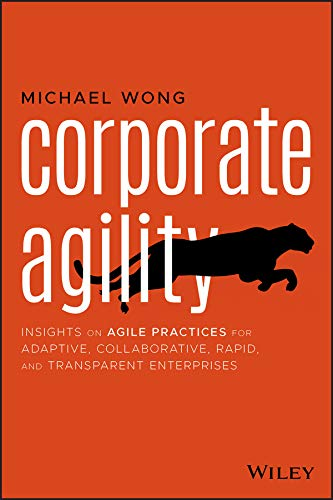Corporate Agility: Insights on Agile Practices for Adaptive, Collaborative, Rapid, and Transparent Enterprises