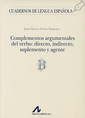 Complementos argumentales del verbo: directo, indirecto, suplemento y agente (B) (Cuadernos de lengua española)