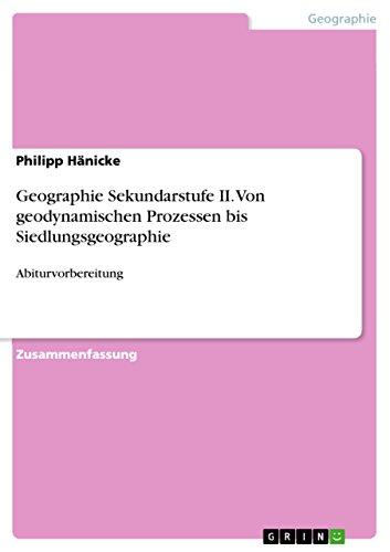 Geographie Sekundarstufe II. Von geodynamischen Prozessen bis Siedlungsgeographie: Abiturvorbereitung
