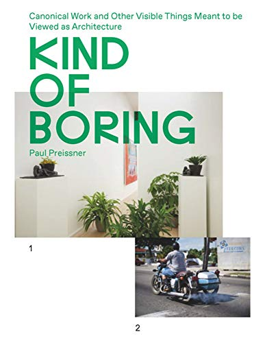 Kind of Boring: Canonical Work and Other Visible Things Meant to be Viewed as Architecture: Canonical Work and Other Visible Things Meant to be Viewed as Architecture
