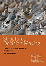 Structured Decision Making: Case Studies in Natural Resource Management (Wildlife Management and Conservation)